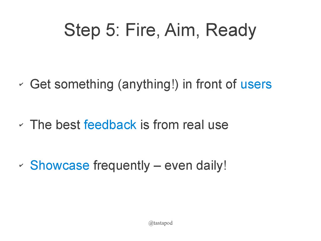 @tastapod Step 5: Fire, Aim, Ready ✔ Get someth...