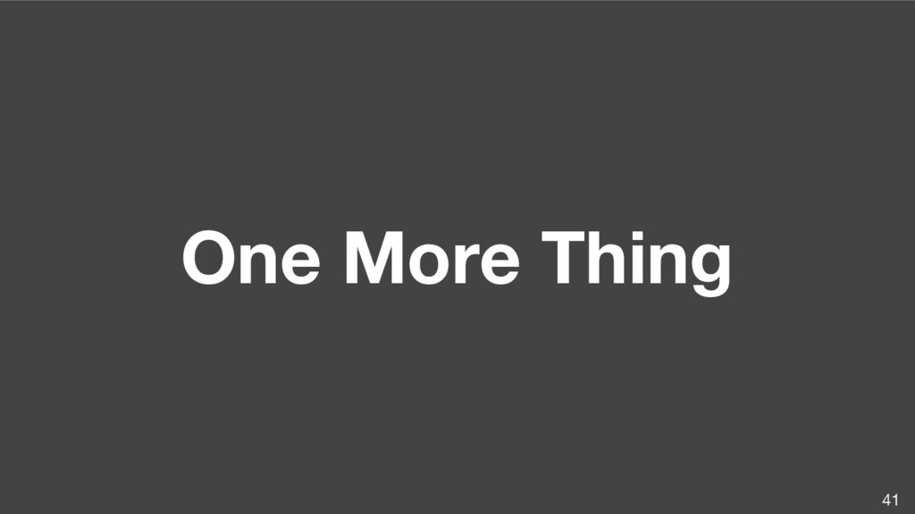 One More Thing 41