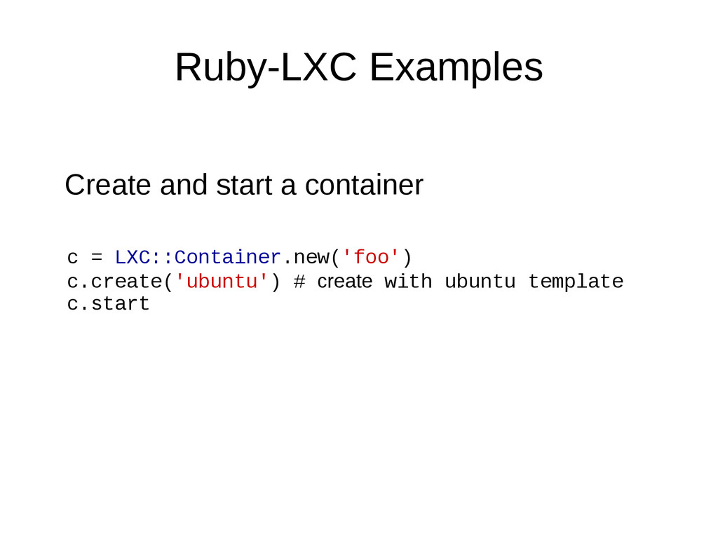 Ruby-LXC Examples c = LXC::Container.new('foo')...