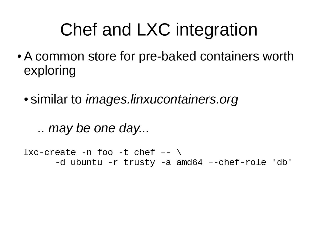 Chef and LXC integration ● A common store for p...
