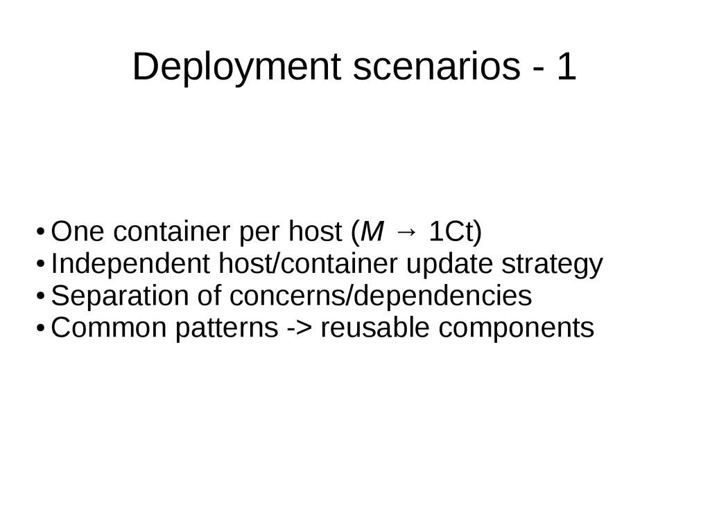 Deployment scenarios - 1 ● One container per ho...