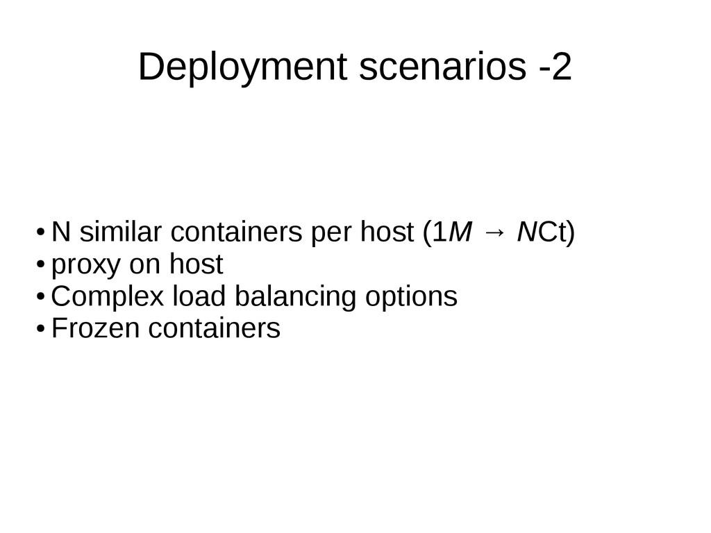 Deployment scenarios -2 ● N similar containers ...