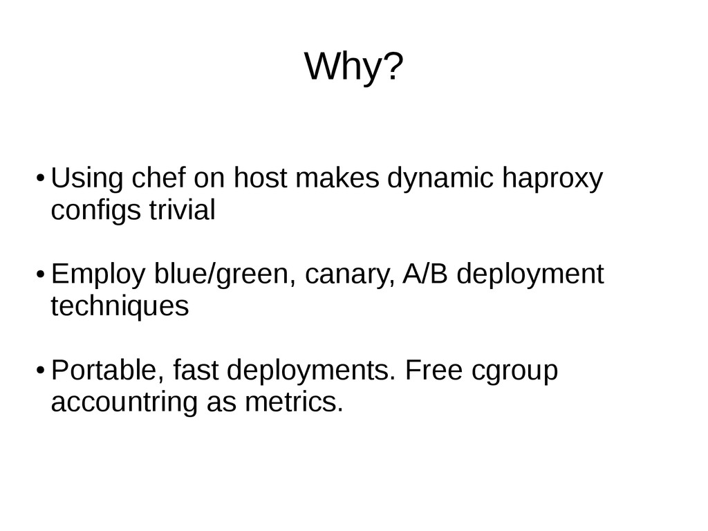 Why? ● Using chef on host makes dynamic haproxy...