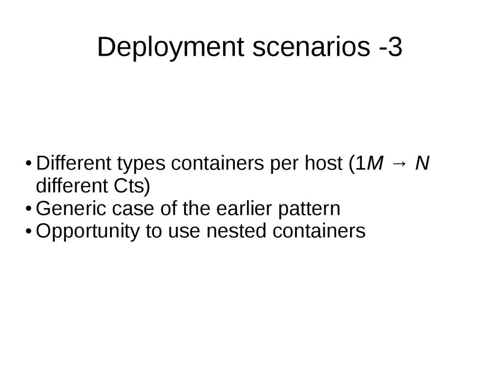 Deployment scenarios -3 ● Different types conta...