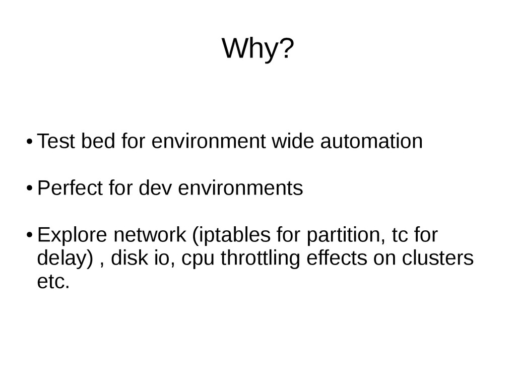 Why? ● Test bed for environment wide automation...