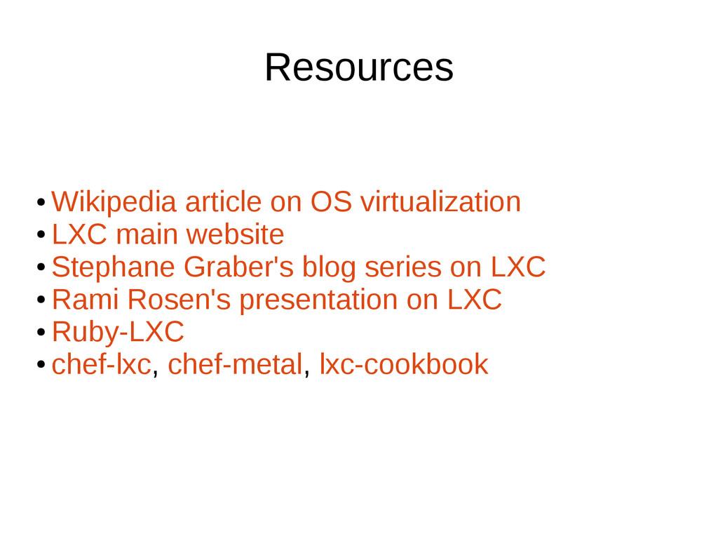 Resources ● Wikipedia article on OS virtualizat...