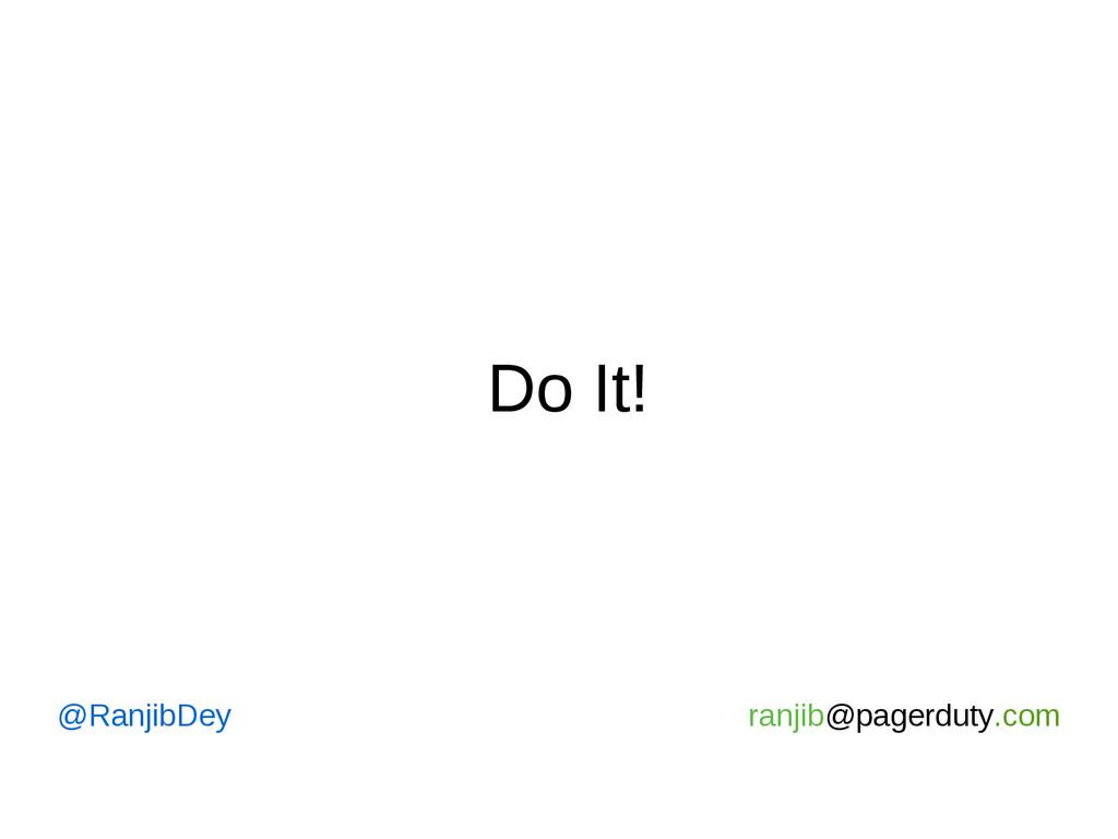Do It! @RanjibDey ranjib@pagerduty.com