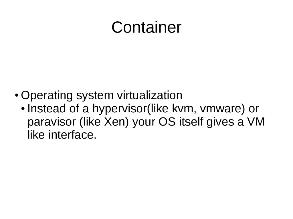 Container ● Operating system virtualization ● I...