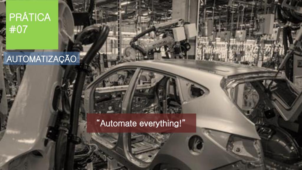"""PRÁTICA #07 AUTOMATIZAÇÃO """"Automate everything!"""""""
