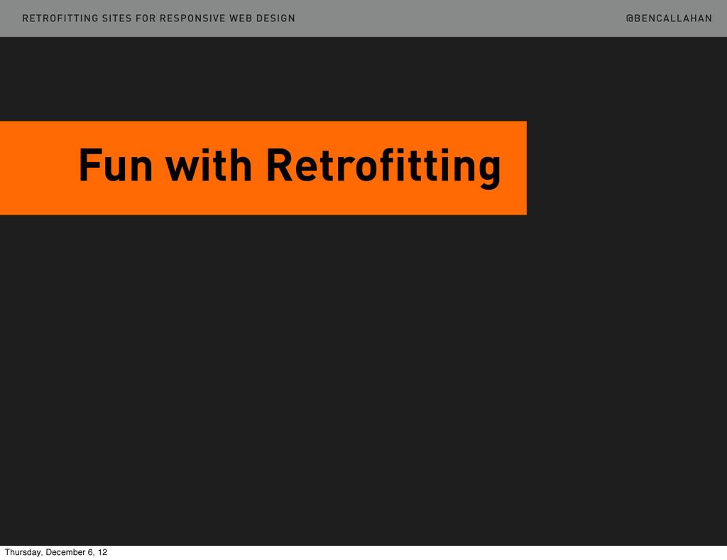 @BENCALLAHAN Fun with Retrofitting RETROFITTING...