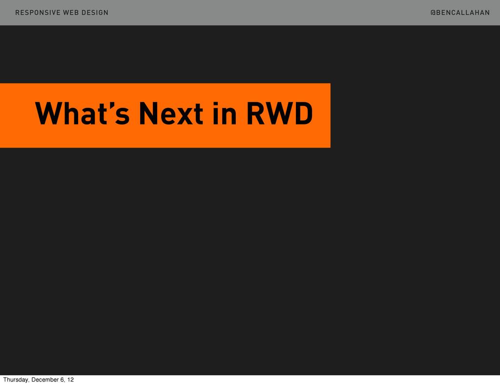@BENCALLAHAN What's Next in RWD RESPONSIVE WEB ...