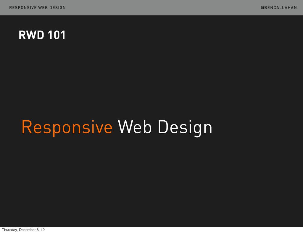@BENCALLAHAN RESPONSIVE WEB DESIGN Responsive W...