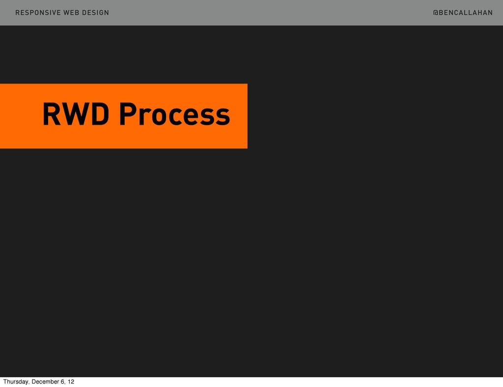 @BENCALLAHAN RWD Process RESPONSIVE WEB DESIGN ...