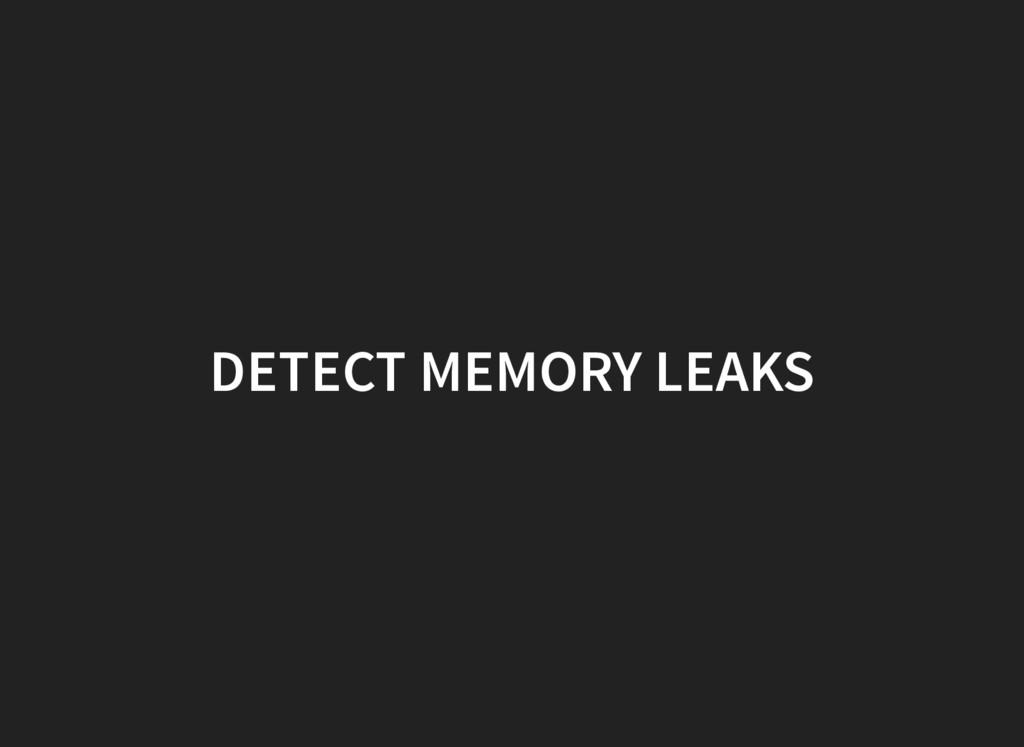 DETECT MEMORY LEAKS