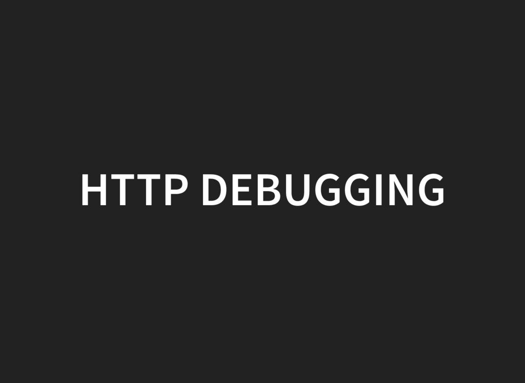 HTTP DEBUGGING