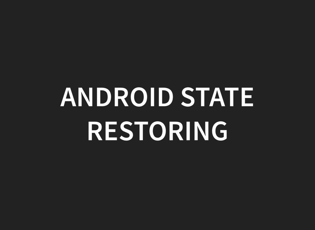 ANDROID STATE RESTORING