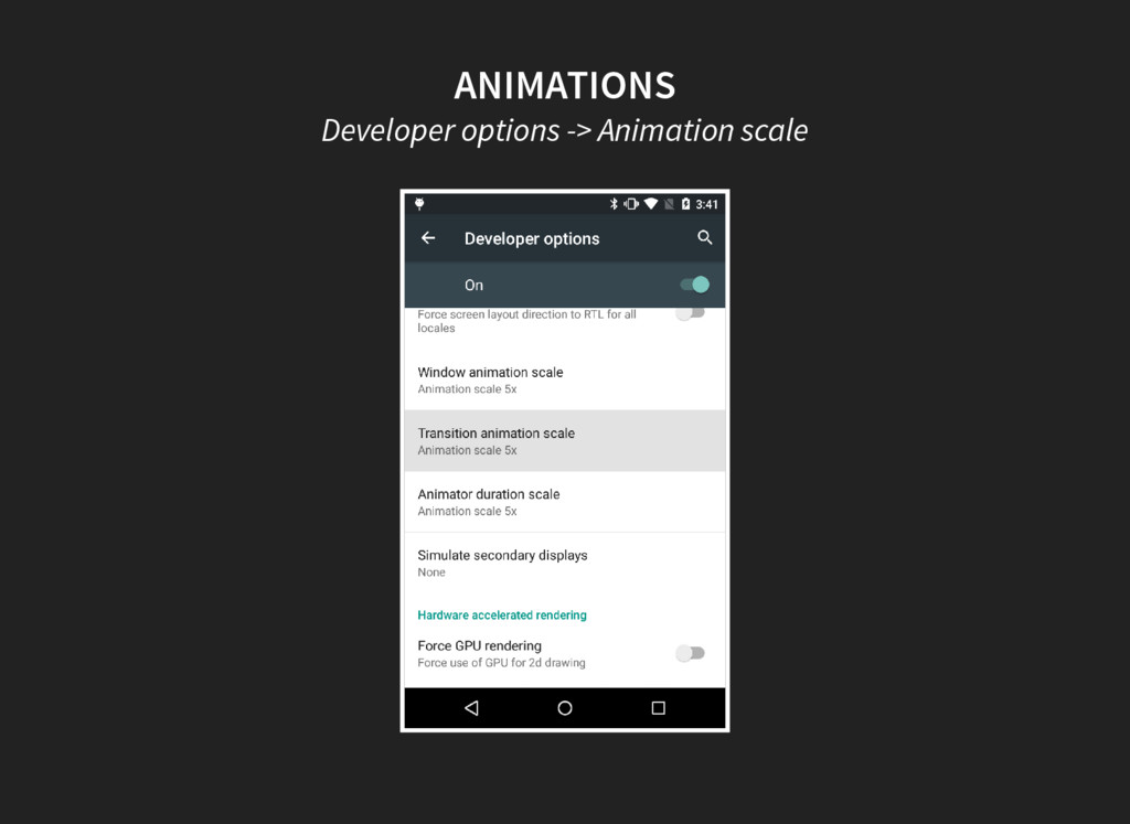ANIMATIONS Developer options -> Animation scale