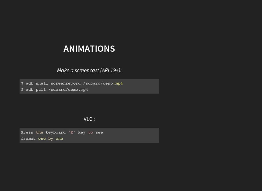 ANIMATIONS Make a screencast (API 19+): VLC : $...