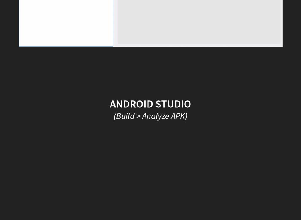ANDROID STUDIO (Build > Analyze APK)