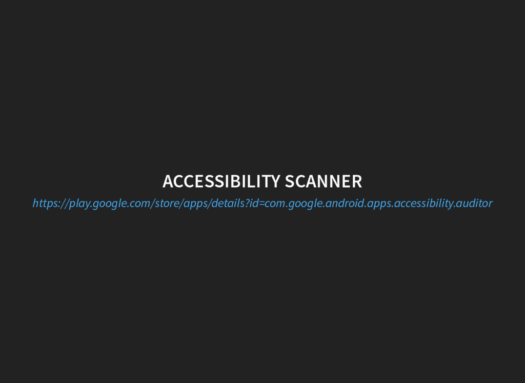 ACCESSIBILITY SCANNER https://play.google.com/s...