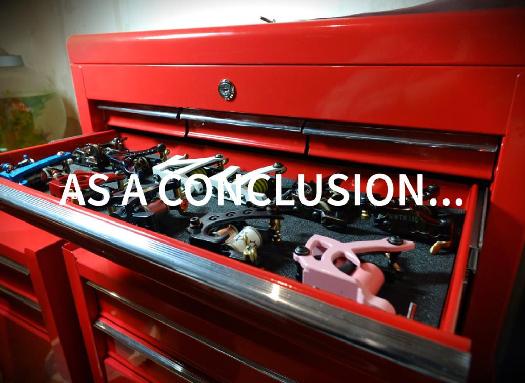 AS A CONCLUSION...