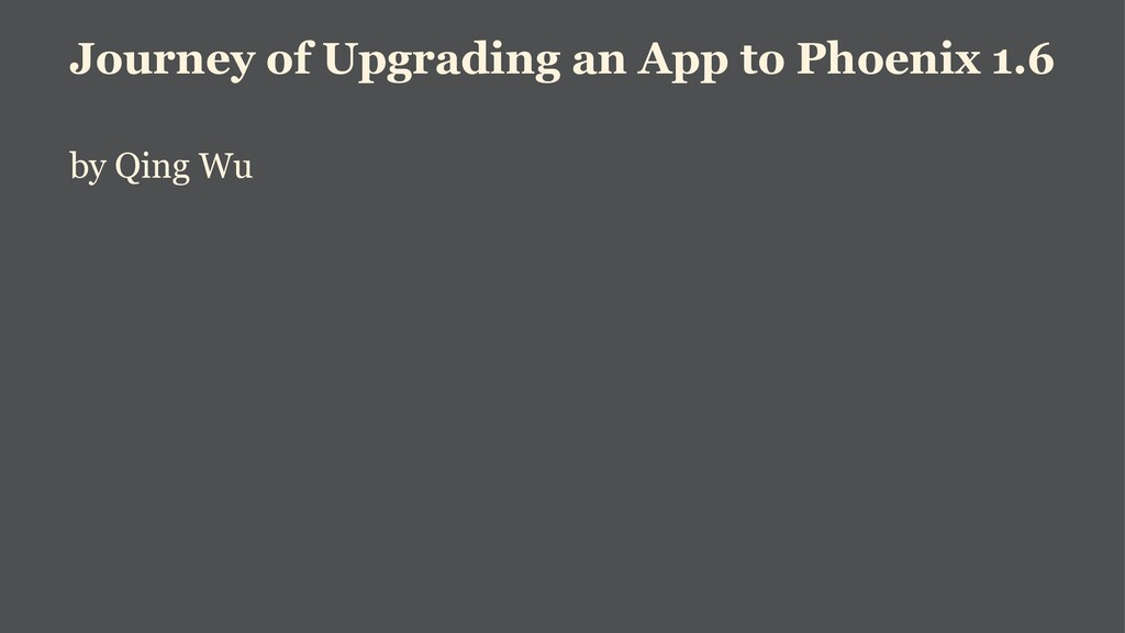 Journey of Upgrading an App to Phoenix 1.6 by Q...