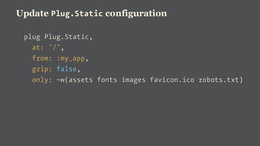 Update Plug.Static configuration plug Plug.Stat...
