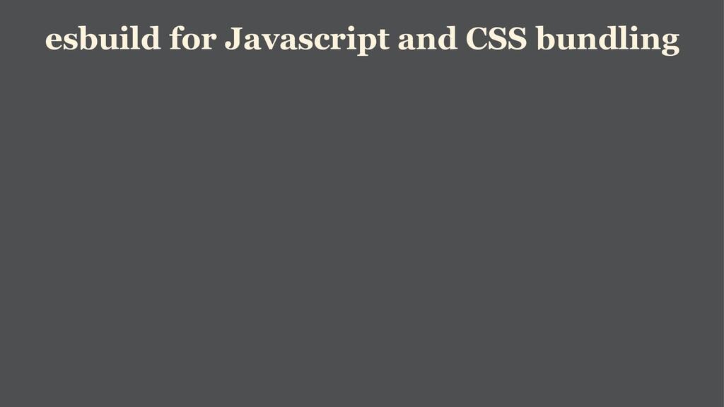 esbuild for Javascript and CSS bundling