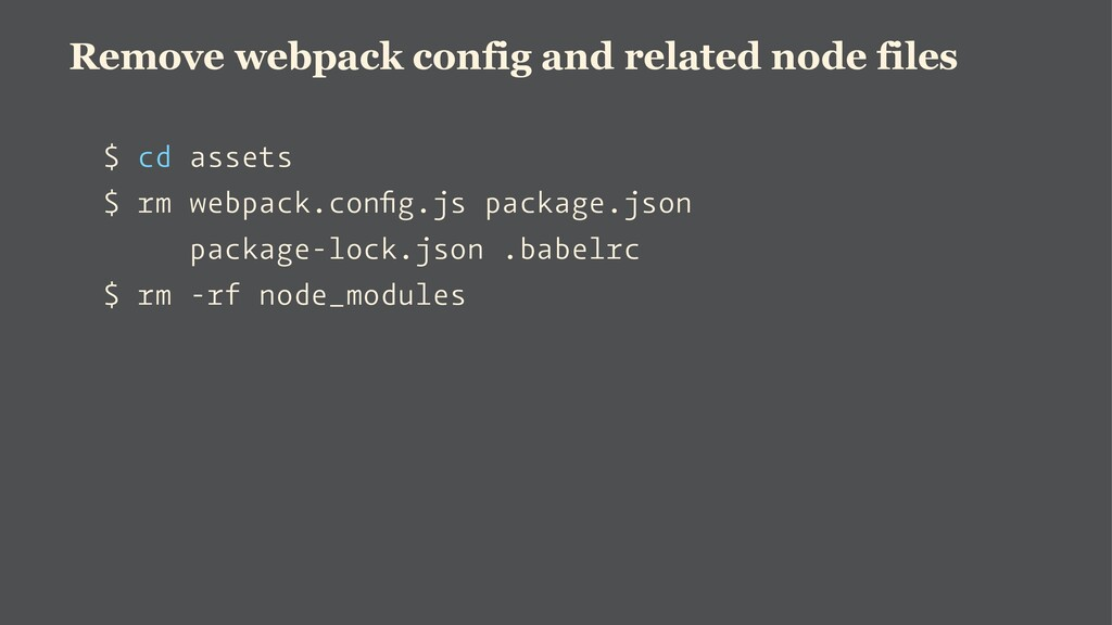 Remove webpack config and related node files $ ...