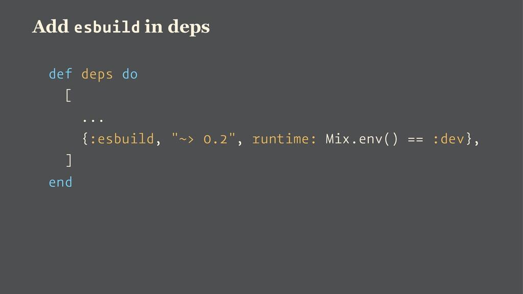 Add esbuild in deps def deps do [ ... {:esbuild...
