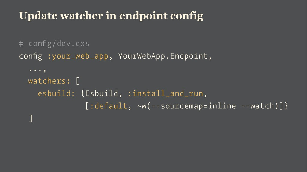 Update watcher in endpoint config # config/dev.e...