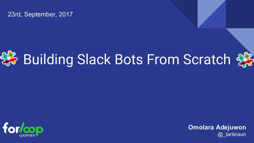 Building Slack Bots From Scratch 23rd, Septembe...