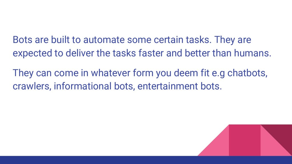 Bots are built to automate some certain tasks. ...