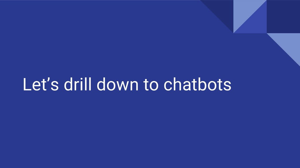 Let's drill down to chatbots