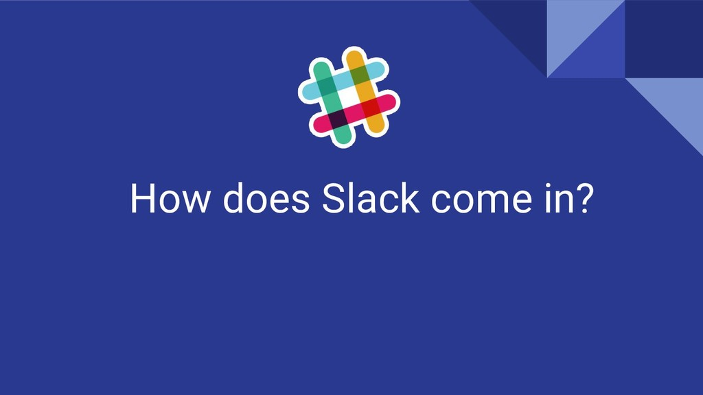 How does Slack come in?