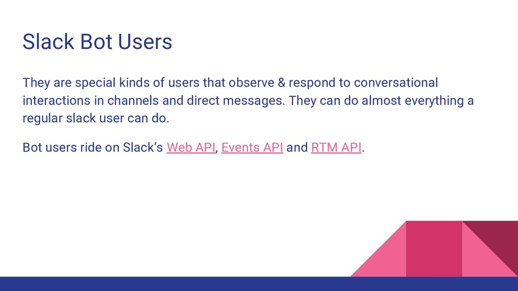Slack Bot Users They are special kinds of users...