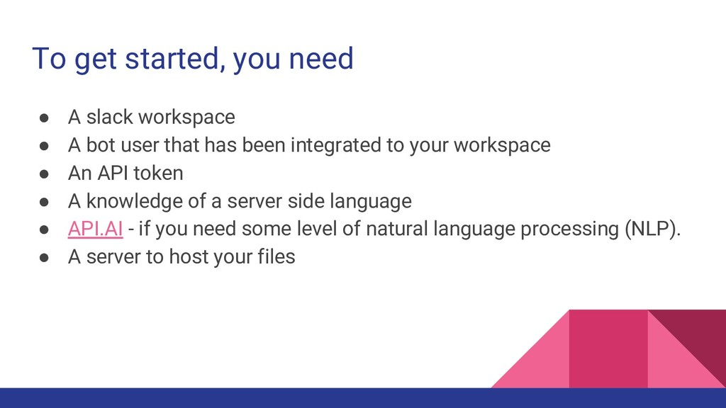To get started, you need ● A slack workspace ● ...