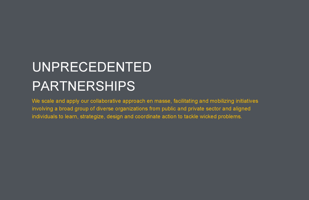 UNPRECEDENTED PARTNERSHIPS We scale and apply o...