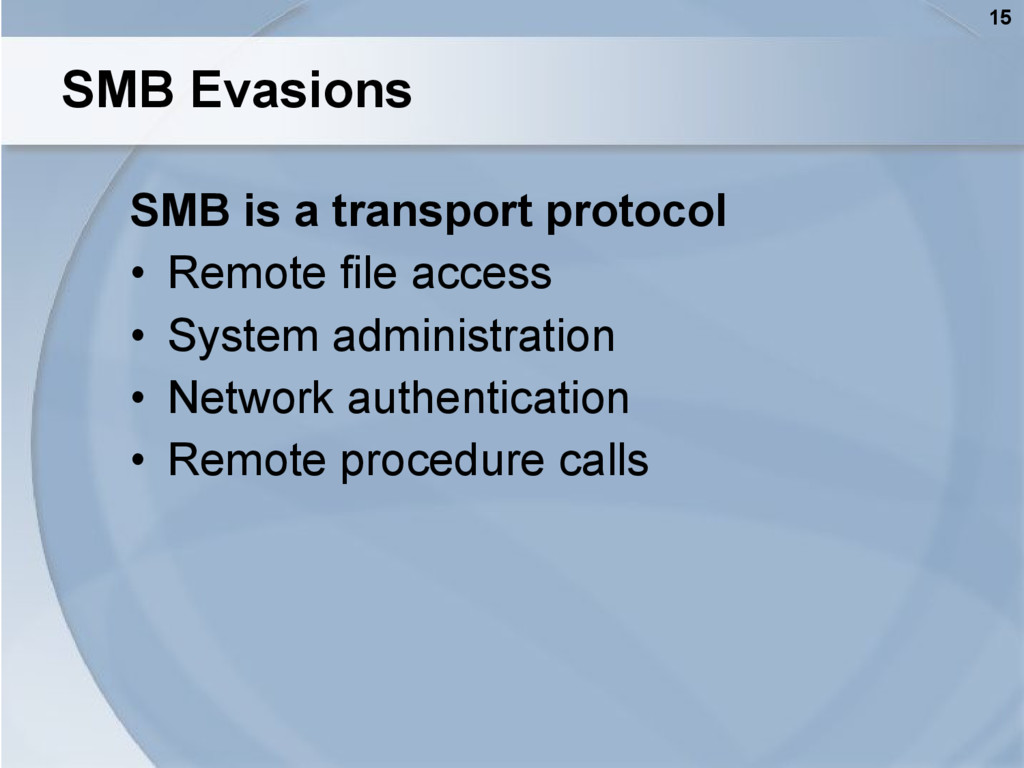 15 SMB Evasions SMB is a transport protocol • R...