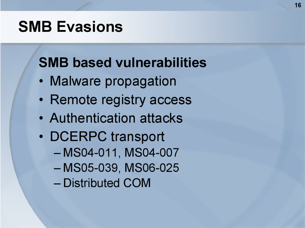 16 SMB Evasions SMB based vulnerabilities • Mal...