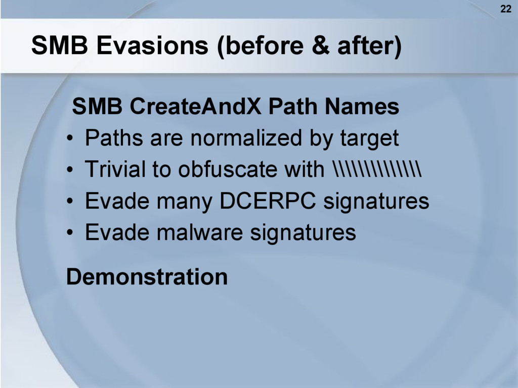 22 SMB Evasions (before & after) SMB CreateAndX...