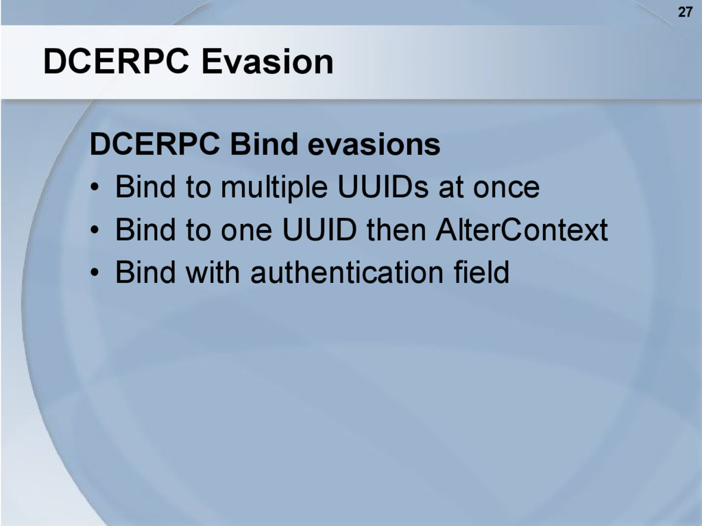 27 DCERPC Evasion DCERPC Bind evasions • Bind t...