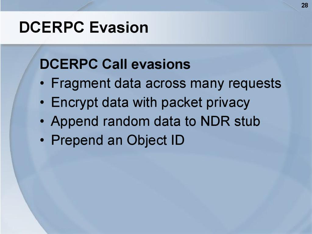 28 DCERPC Evasion DCERPC Call evasions • Fragme...