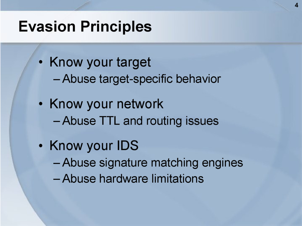 4 Evasion Principles • Know your target – Abuse...