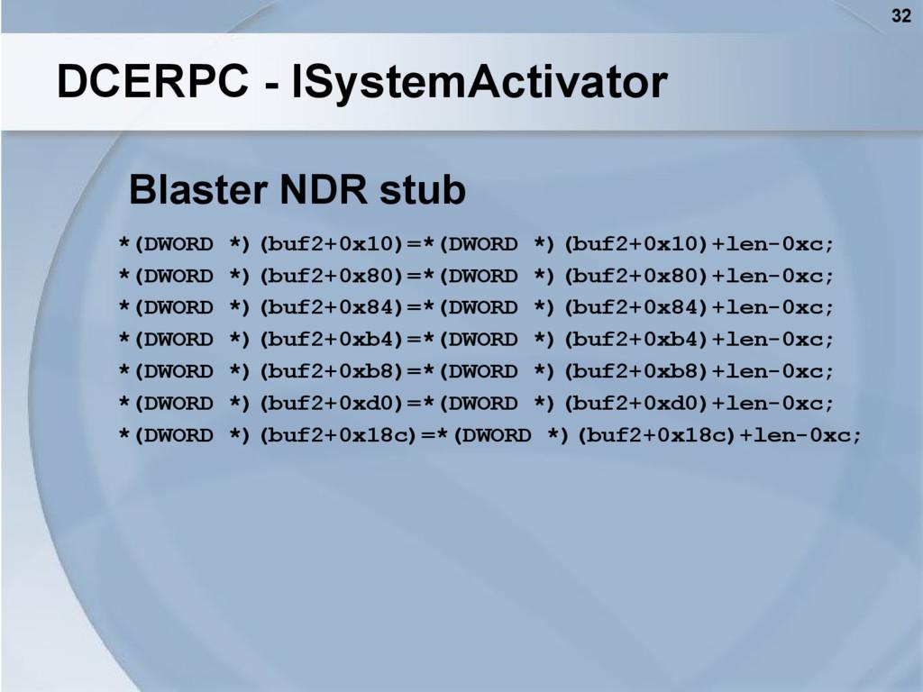 32 DCERPC - ISystemActivator Blaster NDR stub *...