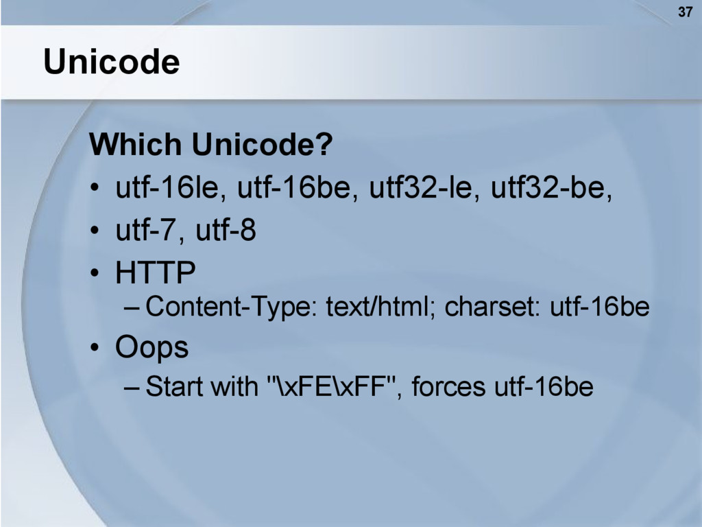 37 Unicode Which Unicode? • utf-16le, utf-16be,...