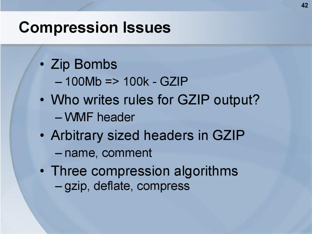42 Compression Issues • Zip Bombs – 100Mb => 10...