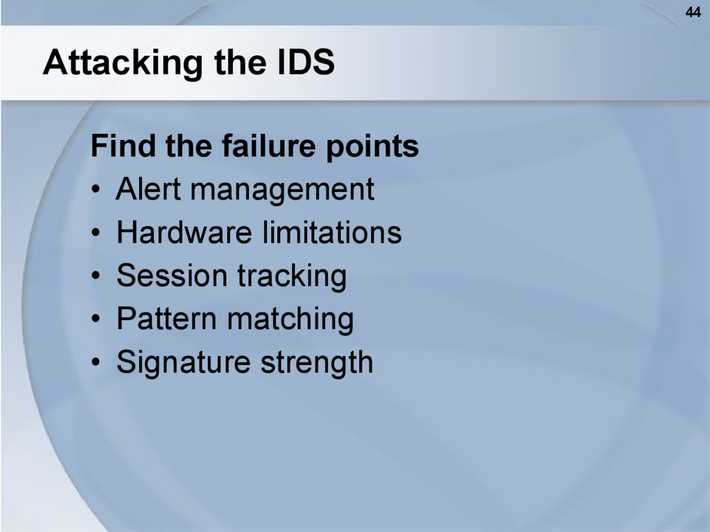 44 Attacking the IDS Find the failure points • ...
