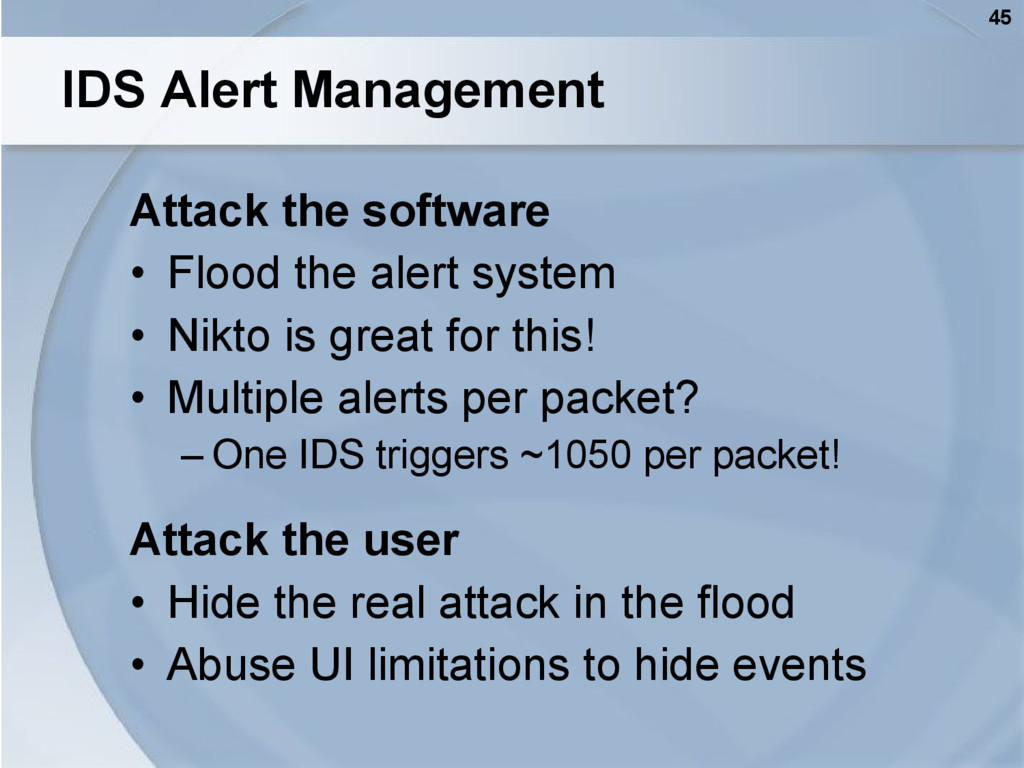 45 IDS Alert Management Attack the software • F...
