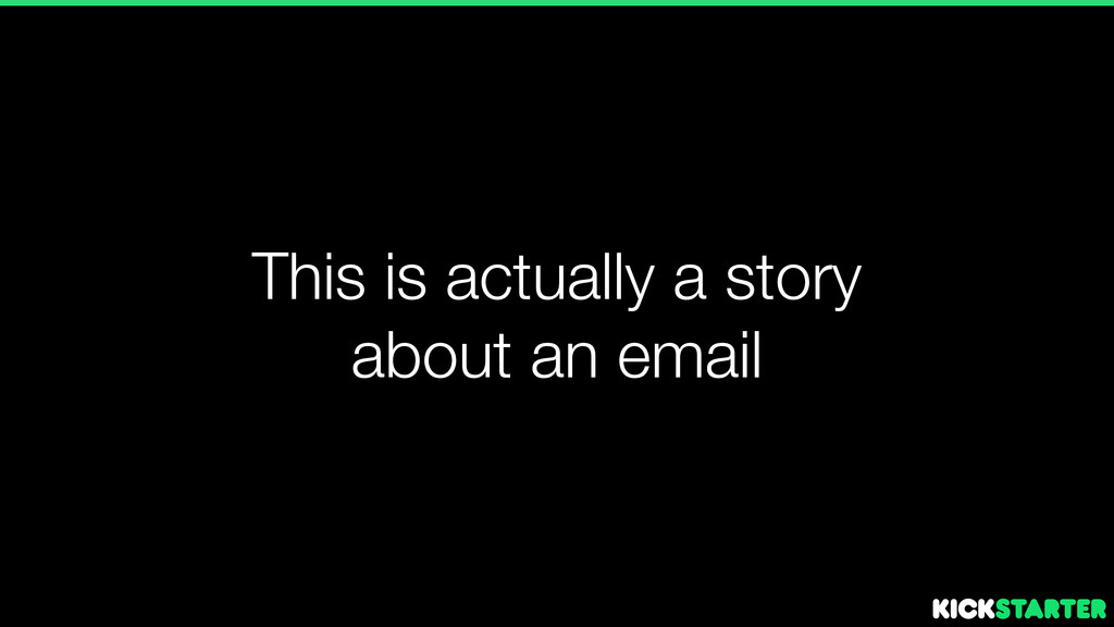 This is actually a story about an email